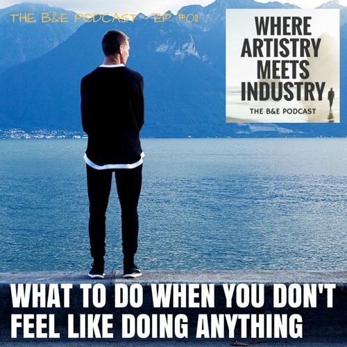 B&EP #011 - What to Do When You Don't Feel Like Doing Anything