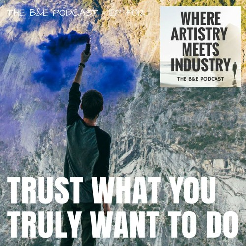B&EP #012 - Trust What You Truly Want to Do