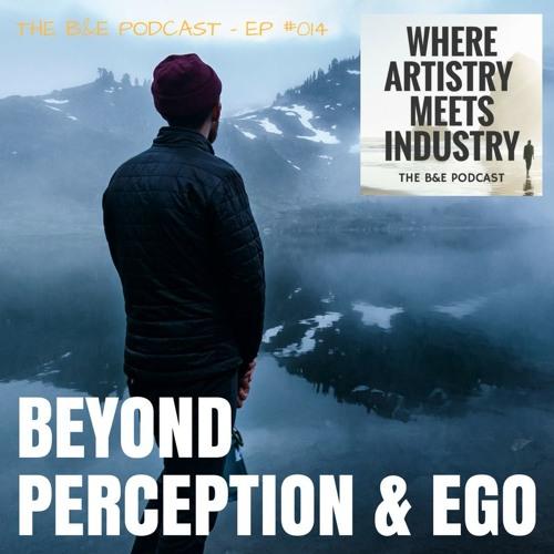 B&EP #014 - Beyond Perception & Ego