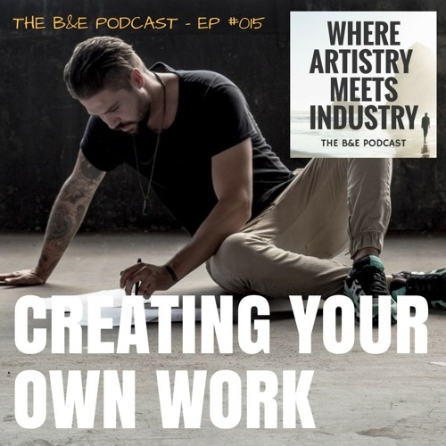 B&EP #015 - Creating Your Own Work