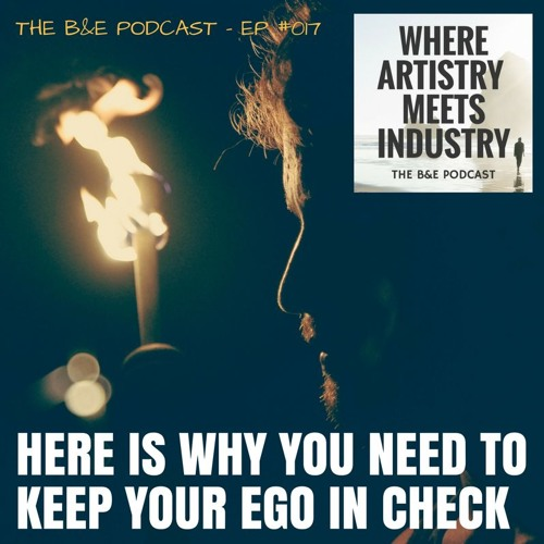 B&EP #017 - Here is Why You Need to Keep Your Ego in Check