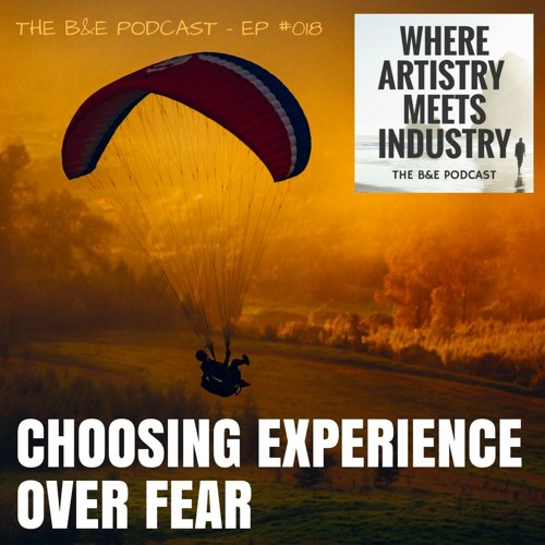 B&EP #018 - Choosing Experience Over Fear