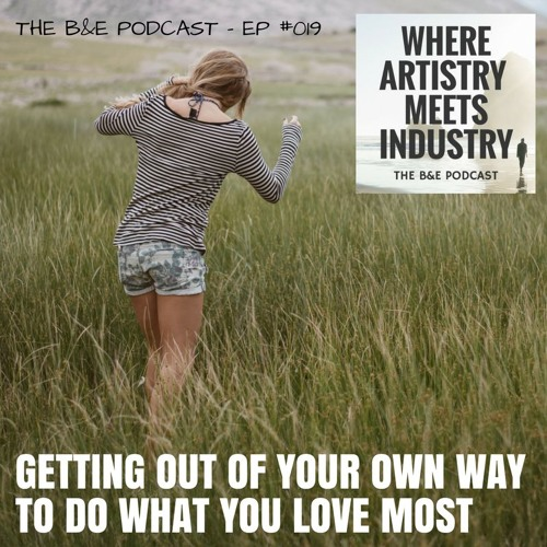 B&EP #019 - Getting Out of Your Own Way to Do What You Love Most