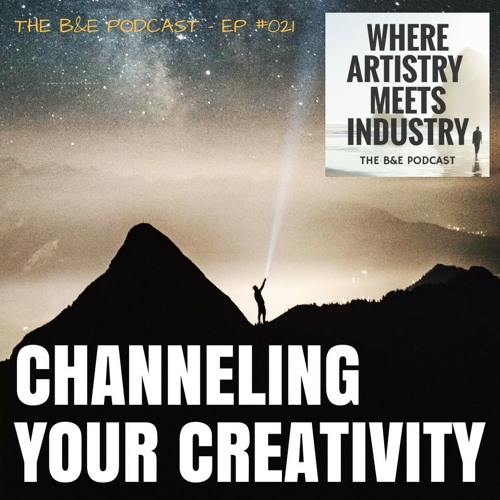 B&EP #021 - Channeling Your Creativity