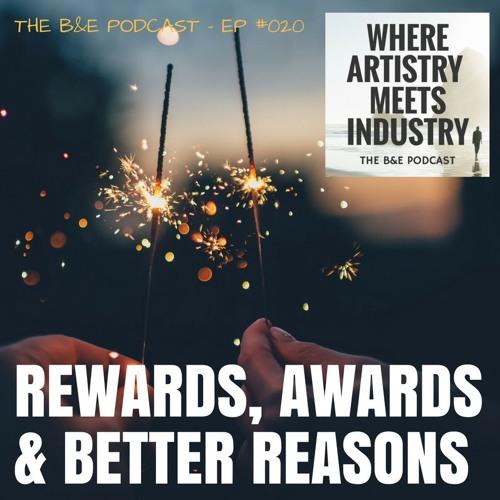 B&EP #020 - Rewards, Awards & Better Reasons