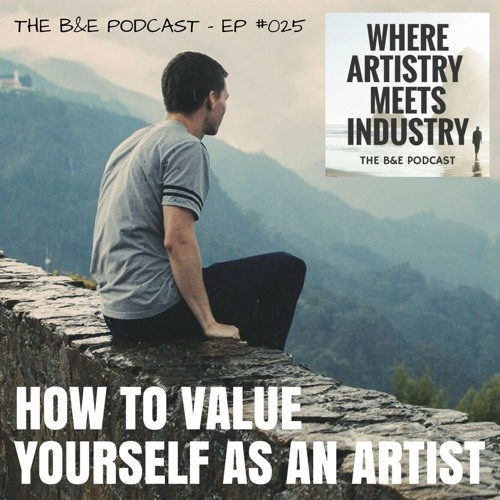 B&EP #025 - How to Value Yourself as an Artist
