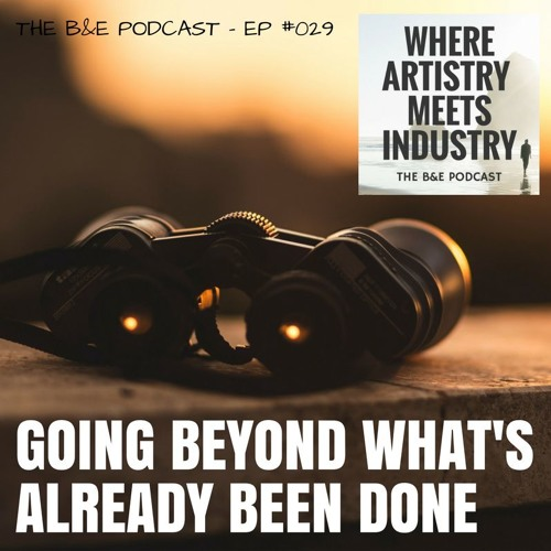 B&EP #029 - Going Beyond What's Already Been Done
