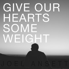 Give Our Hearts Some Weight