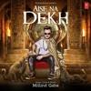 Millind Gaba Aise Na Dekh (ऐसे ना देख) - Full Dj Mix - New Song - 2017