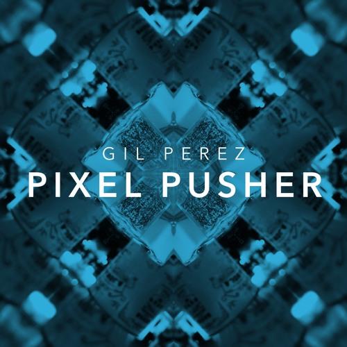 Gil Perez - Pixel Pusher (Radio Edit)