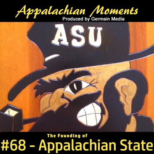 Appalachian Moments Podcast #68 - The Founding of Appalachian State