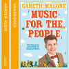 Music for the People: The Pleasures and Pitfalls of Classical Music, By Gareth Malone, Read by Gareth Malone