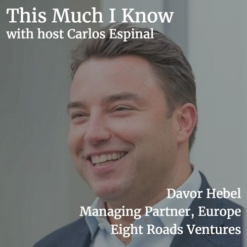 Davor Hebel, Managing Partner at Eight Roads Ventures, on entrepreneurial ambition & scaling up