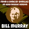 Aidid - Bill Murray RMX (original song by Gorillaz)