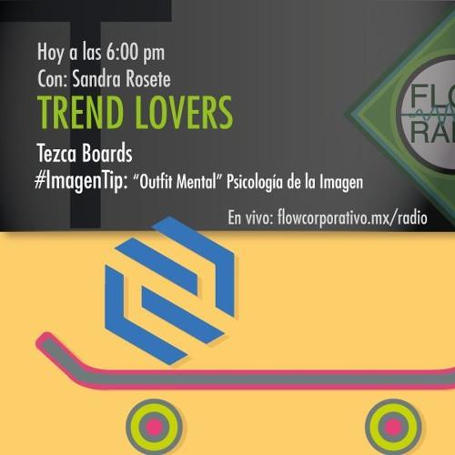 """Trend Lovers 066 - Tezca Boards / """"Outfit Mental"""" Psicología de la Imagen"""