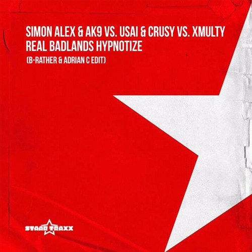 Simon Alex & Ak9 Vs. USAI & Crusy Vs. XMulty - Real Badlands Hypnotize (B-Rather & Adrian C Edit)