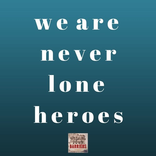 We Are Never Lone Heroes