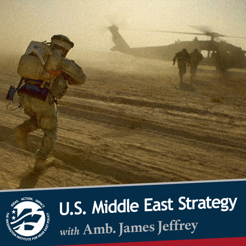 U.S. Middle East Strategy with Amb. James Jeffrey