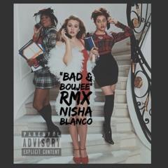 BAD AND BOUJEE - NISHA BLANCO_