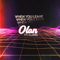 OLAN - When You Leave (Ft. Clans)