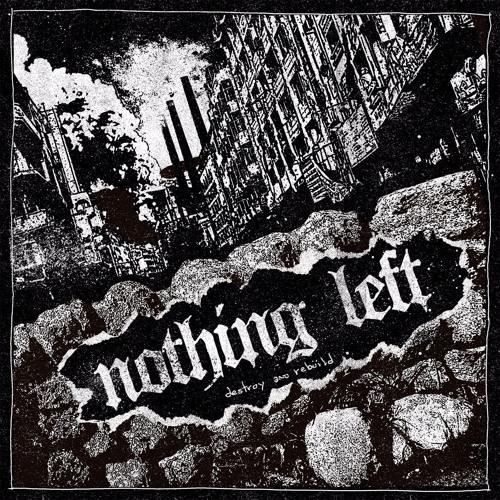 "NOTHING LEFT ""Destroy and Rebuild"""