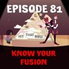 Episode 81: Know Your Fusion