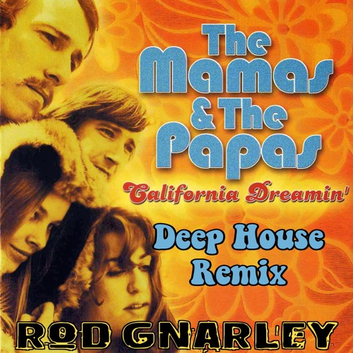 The Mamas And The Papas - California Dreamin (Rod Gnarley Deep House Remix) - Free Download