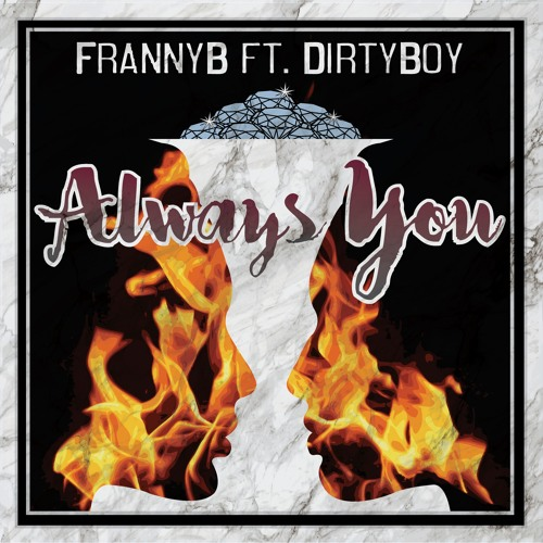 Always You Ft Dirty Boy [Official Release 2/14/17]