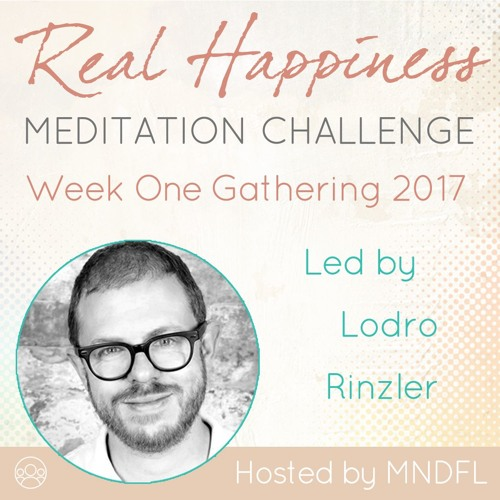 Week One Gathering w Lodro Rinzler - Real Happiness Challenge 2017