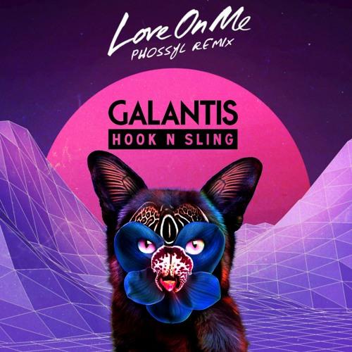 Galantis & Hook N Sling - Love On Me【Phossyl Remix】