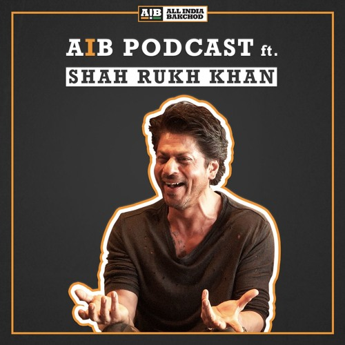 AIB Podcast: feat. Shah Rukh Khan