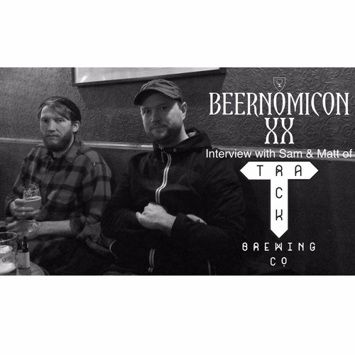 Beernomicon XX - Interview with Sam & Matt of Track Brewing Co.