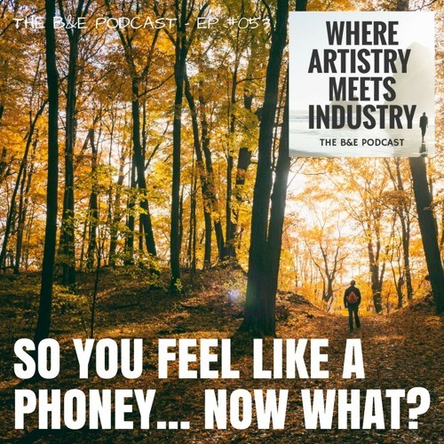 B&EP #053 - So You Feel Like A Phoney... Now What?