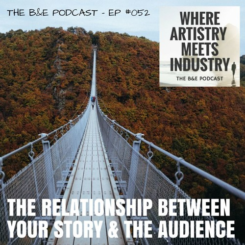 B&EP #052 - The Relationship Between Your Story & the Audience (w/ Scott Smith)