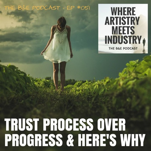 B&EP #051 - Trust Process Over Progress & Here's Why