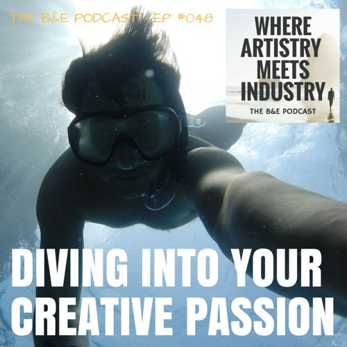 B&EP #048 - Diving Into Your Creative Passion (w/ Jordan Wade)