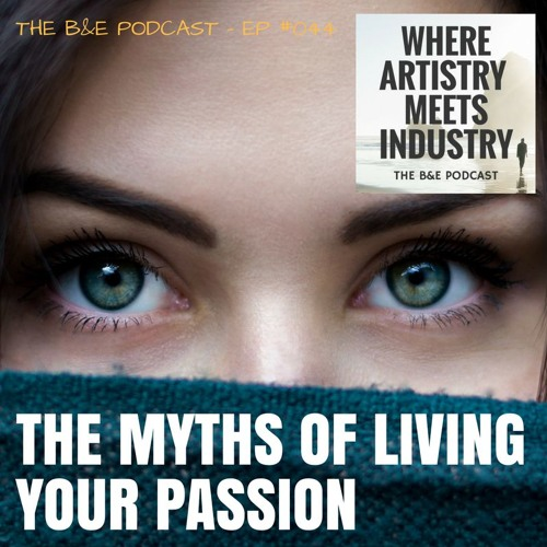 B&EP #044 - The Myths of Living Your Passion