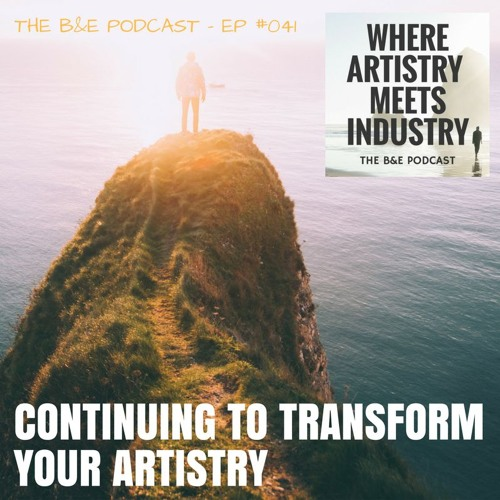 B&EP #041 - Continuing to Transform Your Artistry