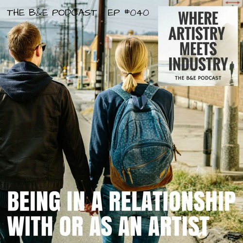 B&EP #040 - Being in A Relationship with or as an Artist