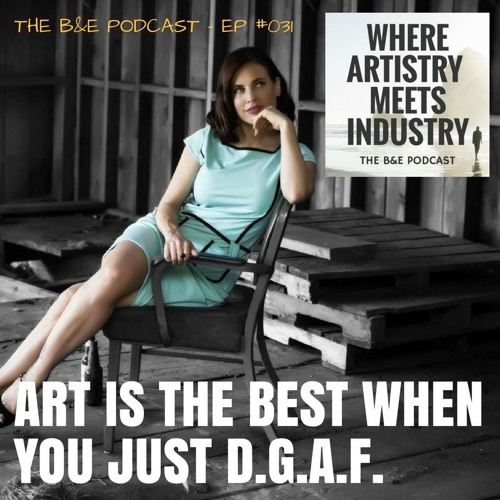 B&EP #031 - Art is the Best When You Just D.G.A.F. (w/ Teresa Riley)