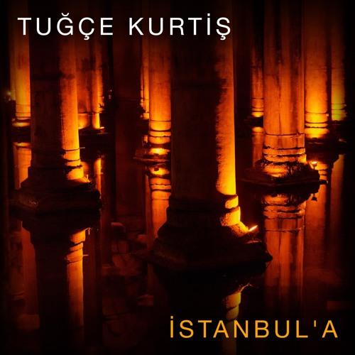 Tuğçe Kurtiş - İstanbul'a