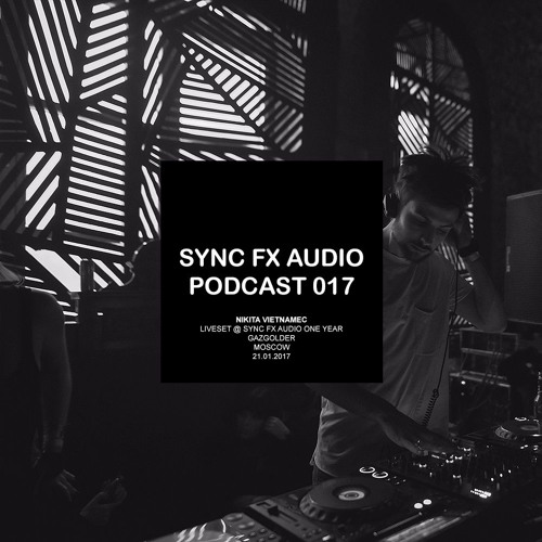 Sync Fx Audio Podcast - 017: NIkita Vietnamec