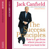 The Success Principles: How to get from where you are to where you want to be, By Jack Canfield and ., Read by Jack Canfield