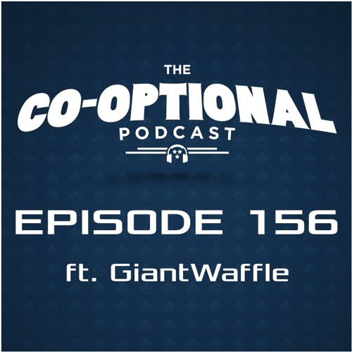 The Co-Optional Podcast Ep. 156 ft. GiantWaffle [strong language] - February 2nd, 2017