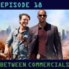 Between Commercials Episode 18 - Movies Trying To Become TV Shows