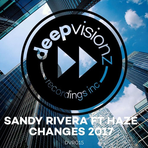 Sandy Rivera ft Haze - CHANGES 2017(IDQ Remix)