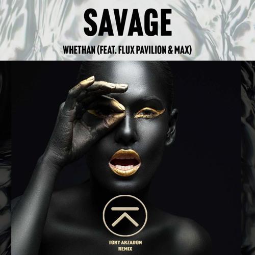 Whethan feat. Flux Pavilion & MAX - Savage (Tony Arzadon Remix)