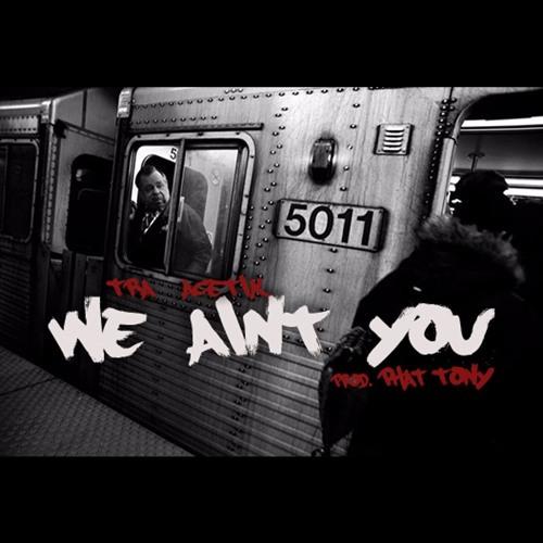 Acetik & TRA - We Ain't You (Prod. Big Tweeze)(VIDEO LINK IN DESCRIPTION)
