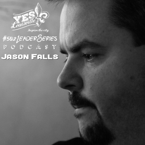 #502LeaderSeries: Jason Falls | Conversation Research Institute | Social Media Guru |  Instigator