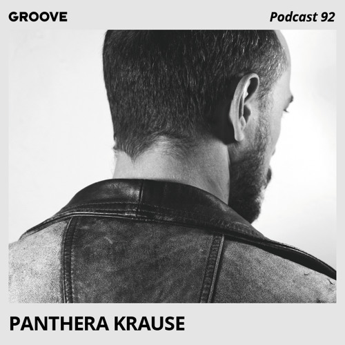 Groove Podcast 92 - Panthera Krause